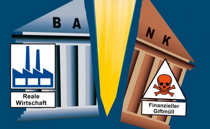 """Die Trennung der Bankensparten """"Realwirtschaft"""" & """"finanzieller Giftmüll"""""""