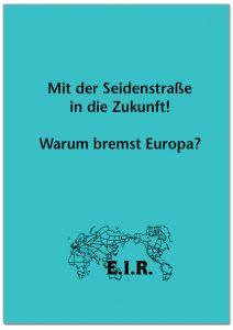 """Deckblatt E.I.R. Sonderbericht """"Mit der Seidenstraße in die Zukunft! Warum bremst Europa?"""""""